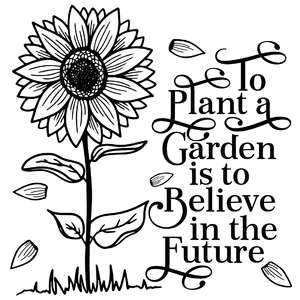 to plant a garden is to believe in the future sunflower
