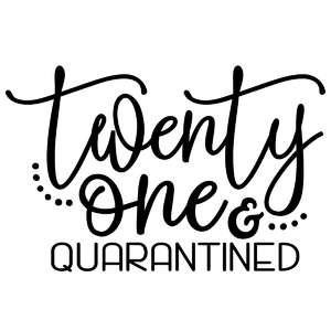 twenty one and quarantined