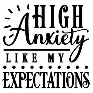 high anxiety like my expectations