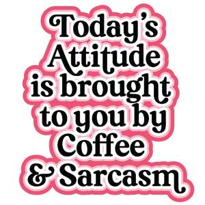today's attitude is brought to you