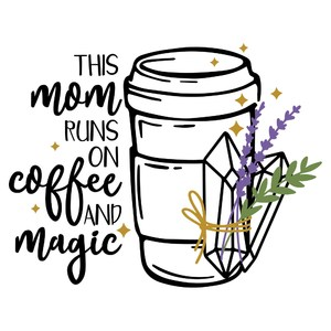 this mom runs on coffee and magic
