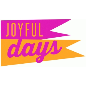 joyful days