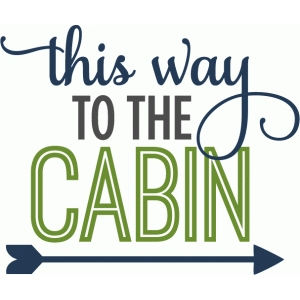 this way to the cabin - phrase