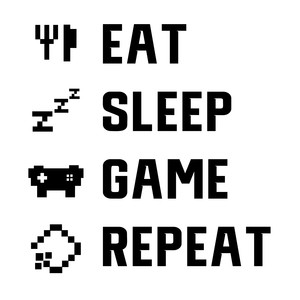 eat - sleep - game - repeat