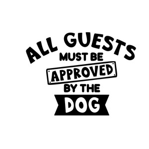all guests must be approved by the dog