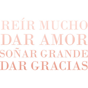 dream big, give love, laugh much, give thanks (spanish)