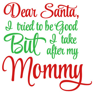dear santa take after mommy