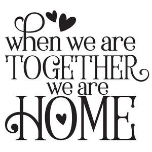 when we are together we are home quote