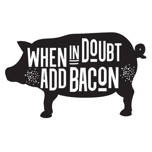 when in doubt add bacon