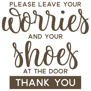please leave your worries and shoes at the door