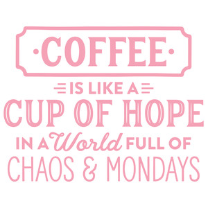 coffee is like a cup of hope
