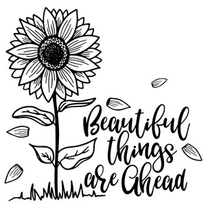 beautiful things are ahead sunflower quote