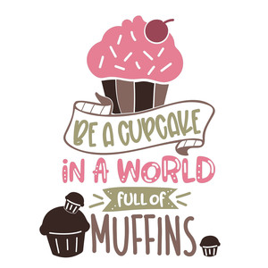 be a cupcake in a world of muffins