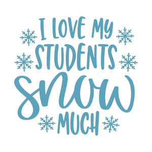 i love my students snow much