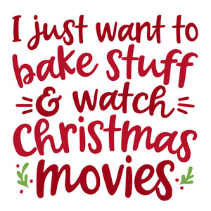 bake stuff and watch christmas movies