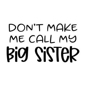 don't make me call my big sister