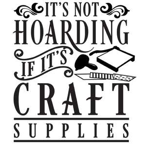 not hoarding if craft supplies