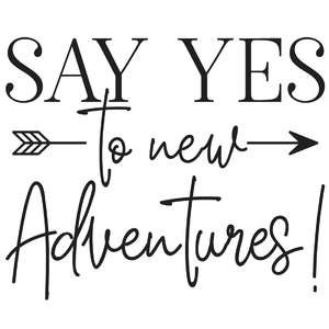 say yes to new adventures arrow quote