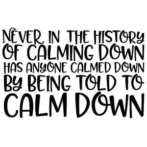 never in the history of calming down quote
