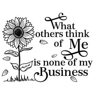 what others think of me is none of my business sunflower quote