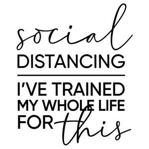 social distancing - i've trained for this phrase