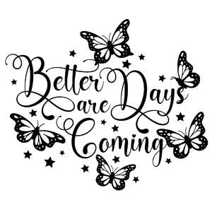 better days are coming butterfly quote