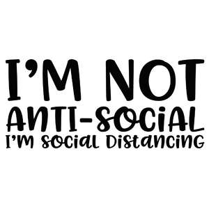 i'm not anti-social i'm social distancing