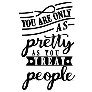 only as pretty as you treat people