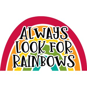 always look for rainbows