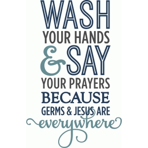 wash your hands & say your prayers - phrase