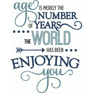 age is number years world enjoying you - phrase