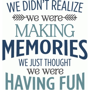 we didn't realize making memories phrase