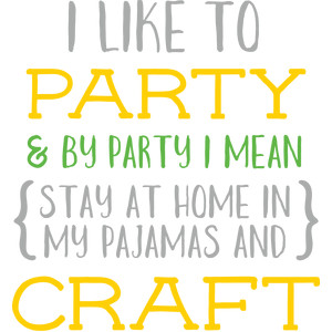 i like to party and craft