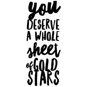 you deserve a whole sheet of gold stars