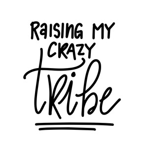 raising my crazy tribe