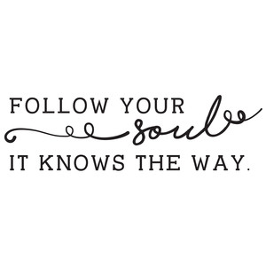 follow your soul. it knows the way. quote