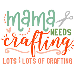 mama needs crafting
