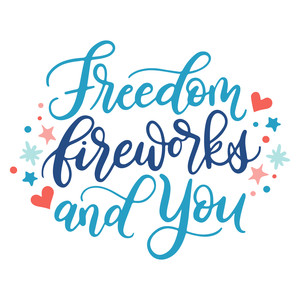 freedom, fireworks, and you