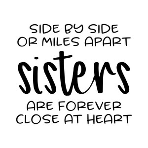 side by side or miles apart - sisters