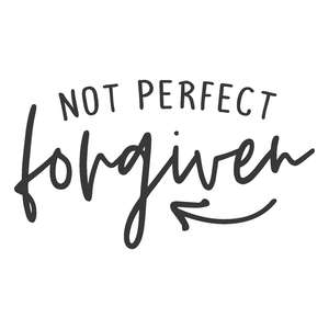 not perfect forgiven