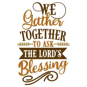 gather together ask lord's blessings