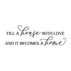 fill a house with love and it becomes a home