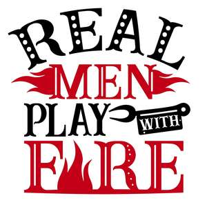 real men play with fire