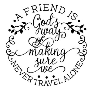 a friend is god's way of making sure