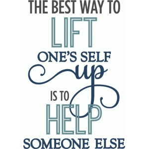 best way to lift is to help - phrase