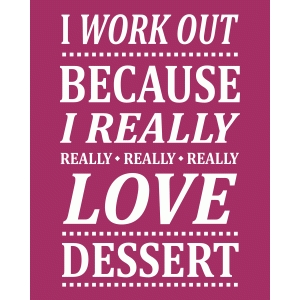 really love dessert – work out