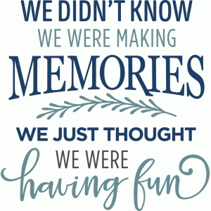 we didn't know we were making memories phrase