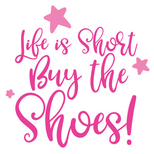 life is short buy the shoes quote