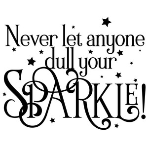 never let anyone dull your sparkle quote