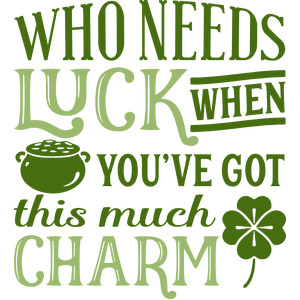 who needs luck when you have charm